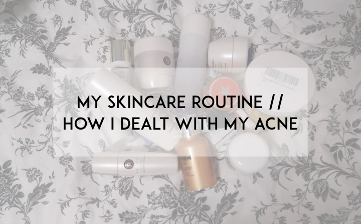 My skincare routine & How I dealt with my acne
